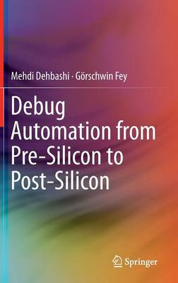 Debug Automation from Pre-Silicon to Post-Silicon (Hardback)