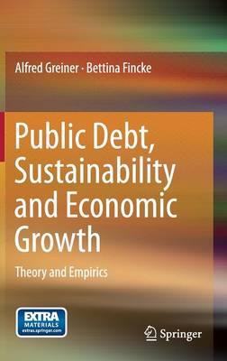 Public Debt, Sustainability and Economic Growth: Theory and Empirics (Hardback)