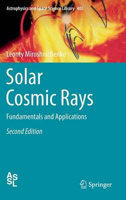 Solar Cosmic Rays: Fundamentals and Applications - Astrophysics and Space Science Library 405 (Hardback)