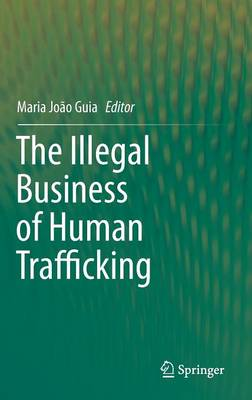 The Illegal Business of Human Trafficking (Hardback)