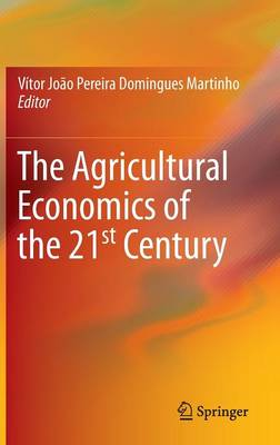 The Agricultural Economics of the 21st Century (Hardback)