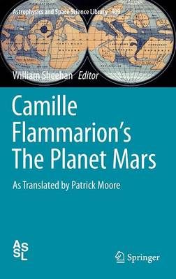 Camille Flammarion's the Planet Mars: As Translated by Patrick Moore - Astrophysics and Space Science Library 409 (Hardback)