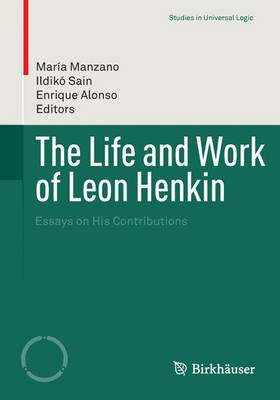 The Life and Work of Leon Henkin: Essays on His Contributions - Studies in Universal Logic (Paperback)