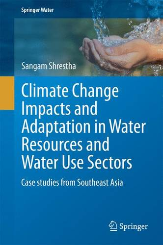 Climate Change Impacts and Adaptation in Water Resources and Water Use Sectors: Case studies from Southeast Asia - Springer Water (Hardback)