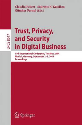 Trust, Privacy, and Security in Digital Business: 11th International Conference, TrustBus 2014, Munich, Germany, September 2-3, 2014. Proceedings - Security and Cryptology 8647 (Paperback)