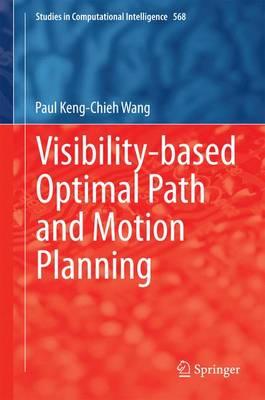 Visibility-based Optimal Path and Motion Planning - Studies in Computational Intelligence 568 (Hardback)