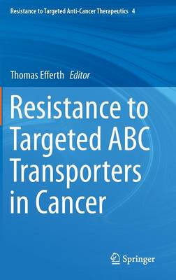 Resistance to Targeted ABC Transporters in Cancer - Resistance to Targeted Anti-Cancer Therapeutics 4 (Hardback)