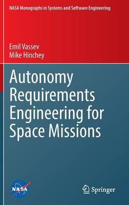 Autonomy Requirements Engineering for Space Missions - NASA Monographs in Systems and Software Engineering (Hardback)