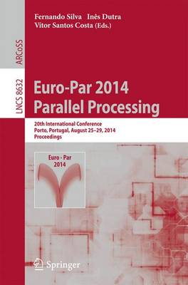Euro-Par 2014: Parallel Processing: 20th International Conference, Porto, Portugal, August 25-29, 2014, Proceedings - Theoretical Computer Science and General Issues 8632 (Paperback)