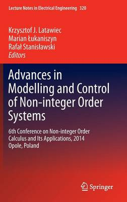 Advances in Modelling and Control of Non-integer-Order Systems: 6th Conference on Non-integer Order Calculus and Its Applications, 2014 Opole, Poland - Lecture Notes in Electrical Engineering 320 (Hardback)