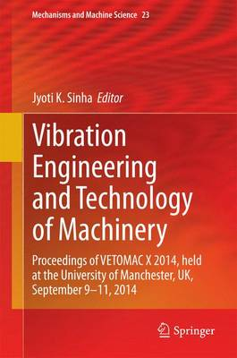 Vibration Engineering and Technology of Machinery: Proceedings of VETOMAC X 2014, held at the University of Manchester, UK, September 9-11, 2014 - Mechanisms and Machine Science 23 (Hardback)