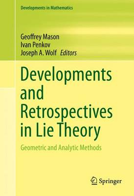 Developments and Retrospectives in Lie Theory: Geometric and Analytic Methods - Developments in Mathematics 37 (Hardback)