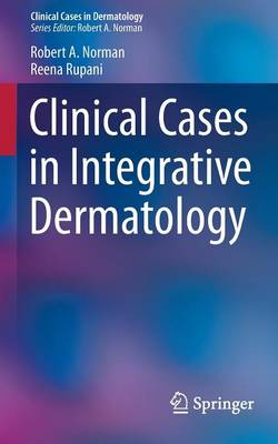 Clinical Cases in Integrative Dermatology - Clinical Cases in Dermatology 4 (Paperback)