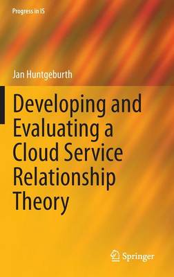 Developing and Evaluating a Cloud Service Relationship Theory - Progress in IS (Hardback)