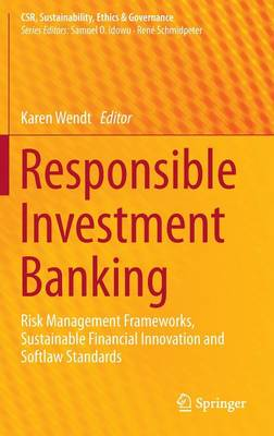 Responsible Investment Banking: Risk Management Frameworks, Sustainable Financial Innovation and Softlaw Standards - CSR, Sustainability, Ethics & Governance (Hardback)