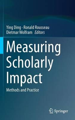 Measuring Scholarly Impact: Methods and Practice (Hardback)