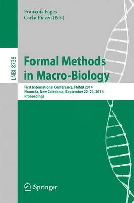Formal Methods in Macro-Biology: First International Conference, FMMB 2014, Noumea, New Caledonia, September 22-14, 2014, Proceedings - Lecture Notes in Bioinformatics 8738 (Paperback)