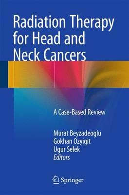 Radiation Therapy for Head and Neck Cancers: A Case-Based Review (Hardback)