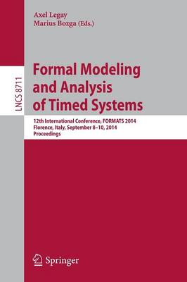 Formal Modeling and Analysis of Timed Systems: 12th International Conference, FORMATS 2014, Florence, Italy, September 8-10, 2014, Proceedings - Theoretical Computer Science and General Issues 8711 (Paperback)