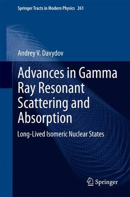 Advances in Gamma Ray Resonant Scattering and Absorption: Long-Lived Isomeric Nuclear States - Springer Tracts in Modern Physics 261 (Hardback)