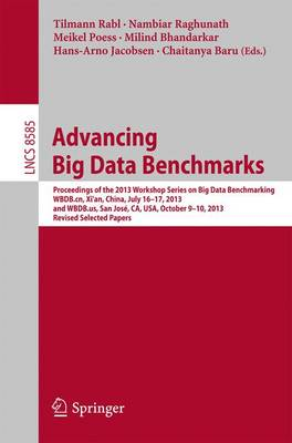 Advancing Big Data Benchmarks: Proceedings of the 2013 Workshop Series on Big Data Benchmarking, WBDB.cn, Xi'an, China, July16-17, 2013 and WBDB.us, San Jose, CA, USA, October 9-10, 2013, Revised Selected Papers - Information Systems and Applications, incl. Internet/Web, and HCI 8585 (Paperback)
