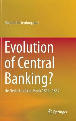 Evolution of Central Banking?: De Nederlandsche Bank 1814 -1852 (Hardback)
