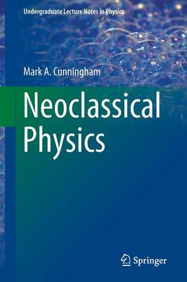 Neoclassical Physics - Undergraduate Lecture Notes in Physics (Paperback)