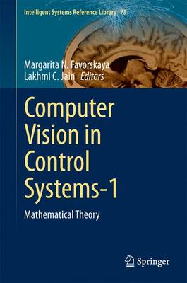 Computer Vision in Control Systems-1: Mathematical Theory - Intelligent Systems Reference Library 73 (Hardback)
