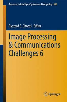 Image Processing & Communications Challenges 6 - Advances in Intelligent Systems and Computing 313 (Paperback)