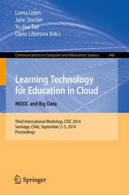 Learning Technology for Education in Cloud - MOOC and Big Data: Third International Workshop, LTEC 2014, Santiago, Chile, September 2-5, 2014. Proceedings - Communications in Computer and Information Science 446 (Paperback)