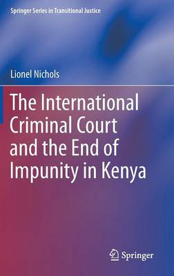 The International Criminal Court and the End of Impunity in Kenya - Springer Series in Transitional Justice (Hardback)