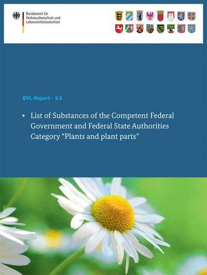 "List of Substances of the Competent Federal Government and Federal State Authorities: Category ""Plants and plant parts"" - BVL-Reporte 8.8 (Paperback)"