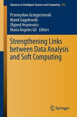Strengthening Links Between Data Analysis and Soft Computing - Advances in Intelligent Systems and Computing 315 (Paperback)