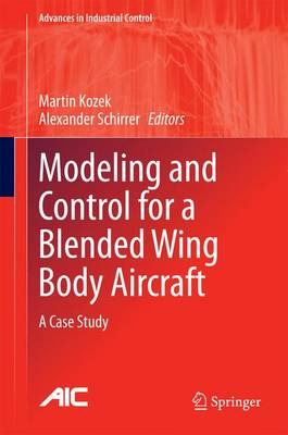 Modeling and Control for a Blended Wing Body Aircraft: A Case Study - Advances in Industrial Control (Hardback)