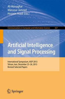Artificial Intelligence and Signal Processing: International Symposium, AISP 2013, Tehran, Iran, December 25-26, 2013, Revised Selected Papers - Communications in Computer and Information Science 427 (Paperback)