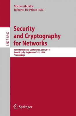 Security and Cryptography for Networks: 9th International Conference, SCN 2014, Amalfi, Italy, September 3-5, 2014. Proceedings - Lecture Notes in Computer Science 8642 (Paperback)
