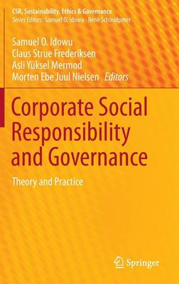 Corporate Social Responsibility and Governance: Theory and Practice - CSR, Sustainability, Ethics & Governance (Hardback)