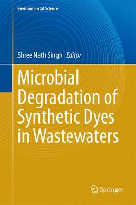 Microbial Degradation of Synthetic Dyes in Wastewaters - Environmental Science and Engineering (Hardback)