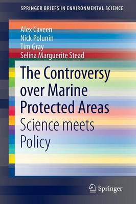 The Controversy over Marine Protected Areas: Science meets Policy - SpringerBriefs in Environmental Science (Paperback)