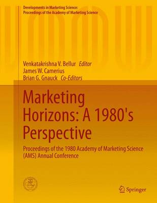 Marketing Horizons: A 1980's Perspective: Proceedings of the 1980 Academy of Marketing Science (AMS) Annual Conference - Developments in Marketing Science: Proceedings of the Academy of Marketing Science (Hardback)