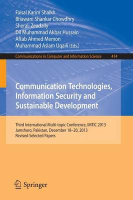 Communication Technologies, Information Security and Sustainable Development: Third International Multi-topic Conference, IMTIC 2013, Jamshoro, Pakistan,  December 18--20, 2013, Revised Selected Papers - Communications in Computer and Information Science 414 (Paperback)