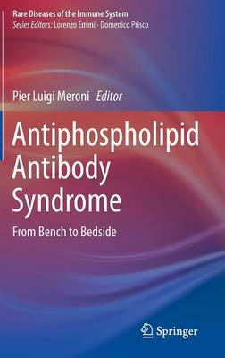 Antiphospholipid Antibody Syndrome: From Bench to Bedside - Rare Diseases of the Immune System (Hardback)