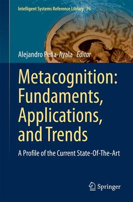 Metacognition: Fundaments, Applications, and Trends: A Profile of the Current State-Of-The-Art - Intelligent Systems Reference Library 76 (Hardback)