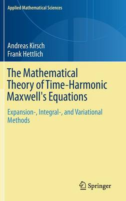 The Mathematical Theory of Time-Harmonic Maxwell's Equations: Expansion-, Integral-, and Variational Methods - Applied Mathematical Sciences 190 (Hardback)