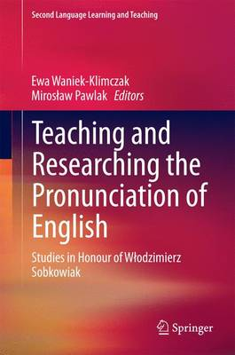 Teaching and Researching the Pronunciation of English: Studies in Honour of Wlodzimierz Sobkowiak - Second Language Learning and Teaching (Hardback)