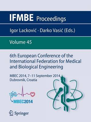 6th European Conference of the International Federation for Medical and Biological Engineering: MBEC 2014, 7-11 September 2014, Dubrovnik, Croatia - IFMBE Proceedings 45 (Paperback)
