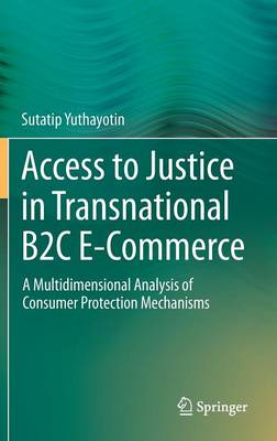 Access to Justice in Transnational B2C E-Commerce: A Multidimensional Analysis of Consumer Protection Mechanisms (Hardback)
