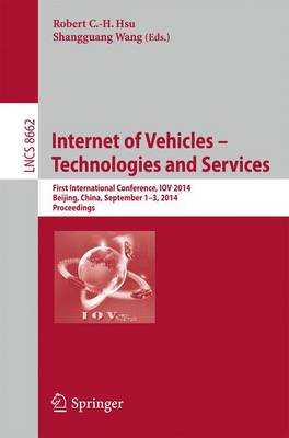 Internet of Vehicles -- Technologies and Services: First International Conference, IOV 2014, Beijing, China, September 1-3, 2014, Proceedings - Information Systems and Applications, incl. Internet/Web, and HCI 8662 (Paperback)