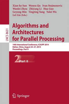 Algorithms and Architectures for Parallel Processing: 14th International Conference, ICA3PP 2014, Dalian, China, August 24-27, 2014. Proceedings, Part II - Theoretical Computer Science and General Issues 8631 (Paperback)
