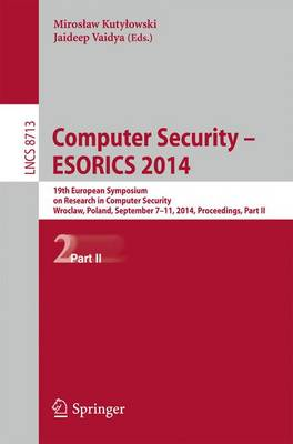 Computer Security - ESORICS 2014: 19th European Symposium on Research in Computer Security, Wroclaw, Poland, September 7-11, 2014. Proceedings, Part II - Lecture Notes in Computer Science 8713 (Paperback)